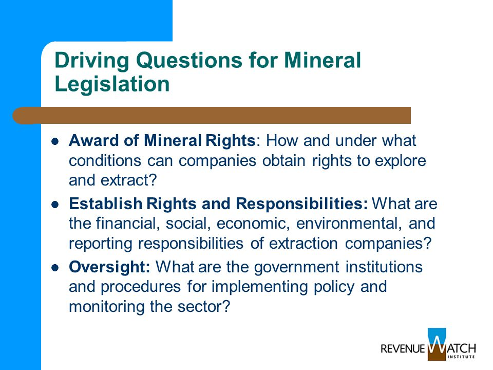 Driving Questions for Mineral Legislation Award of Mineral Rights: How and under what conditions can companies obtain rights to explore and extract.