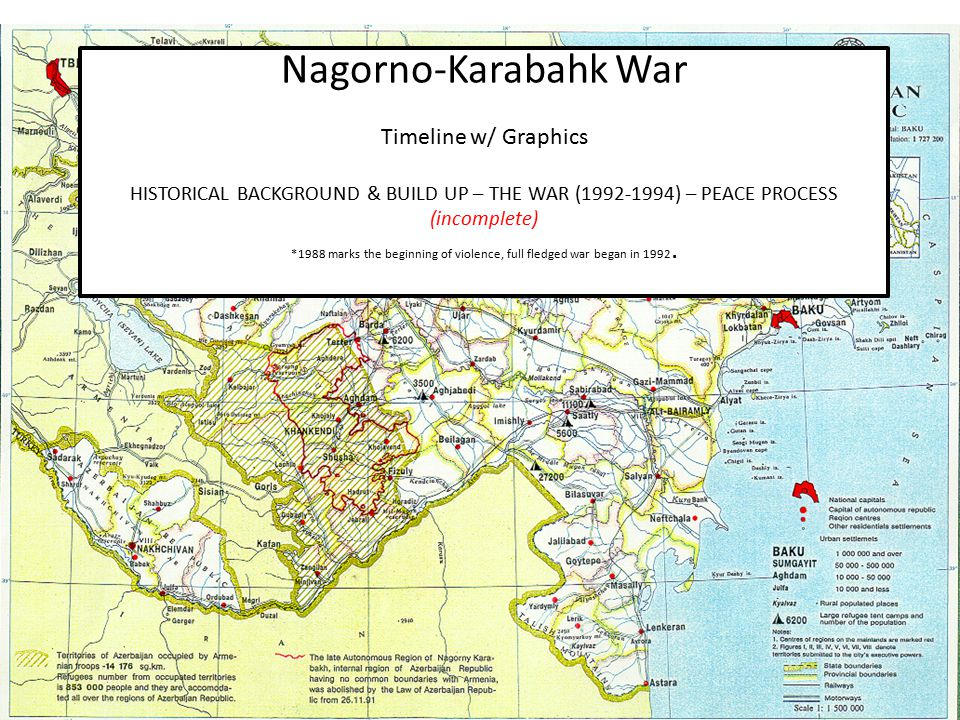 Nagorno-Karabahk War Timeline w/ Graphics HISTORICAL BACKGROUND & BUILD UP – THE WAR (1992-1994) – PEACE PROCESS (incomplete) *1988 marks the beginning of violence, full fledged war began in 1992.