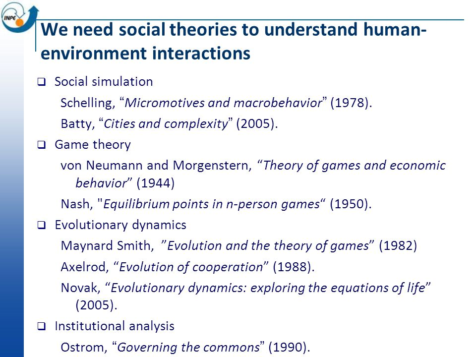 We need social theories to understand human- environment interactions  Social simulation Schelling, Micromotives and macrobehavior (1978).