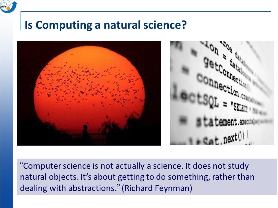 Is Computing a natural science. Computer science is not actually a science.