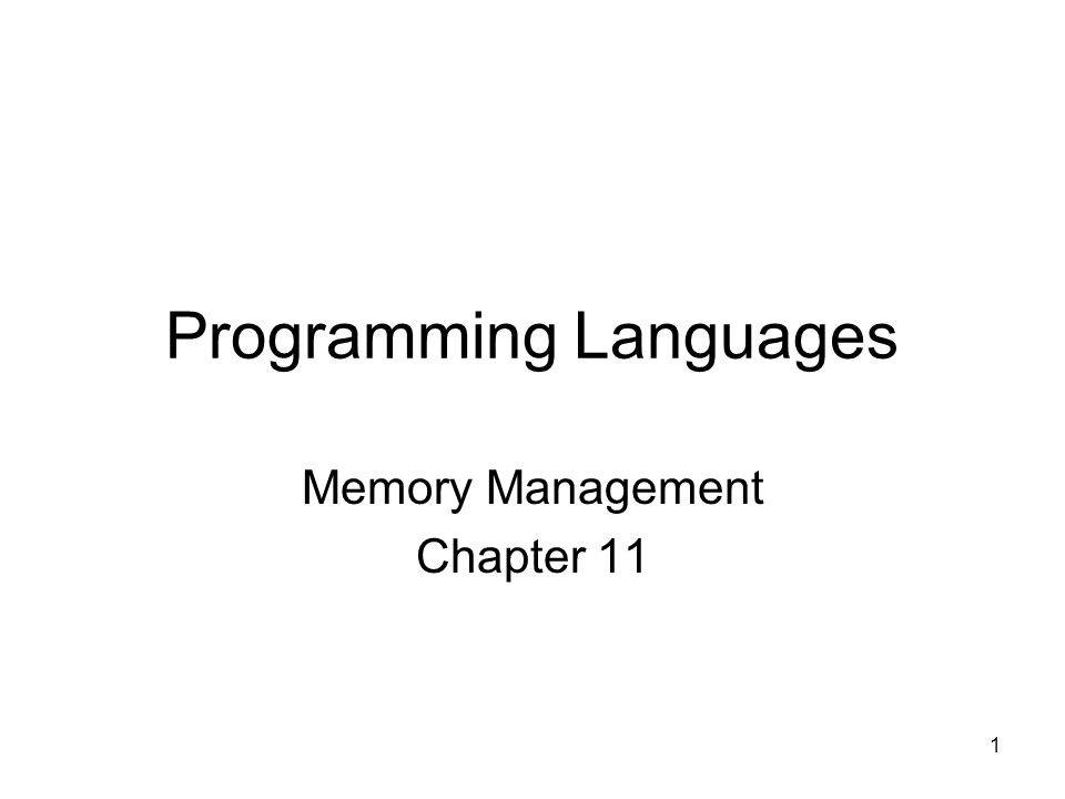 1 Programming Languages Memory Management Chapter 11