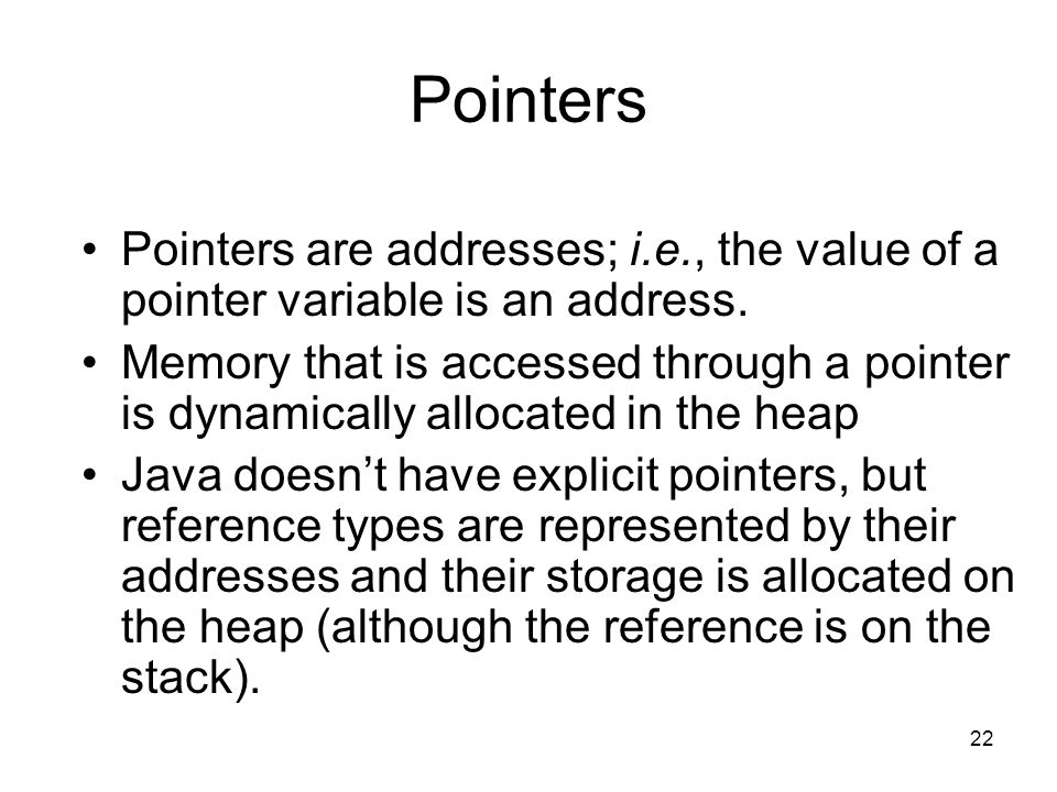22 Pointers Pointers are addresses; i.e., the value of a pointer variable is an address.
