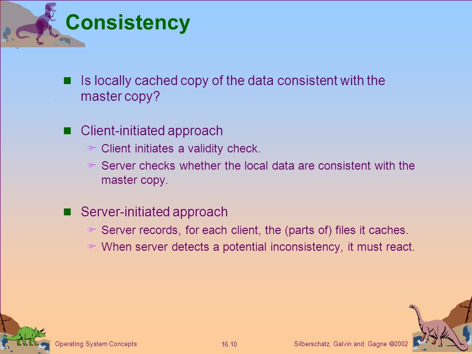 Silberschatz, Galvin and Gagne  2002 16.10 Operating System Concepts Consistency Is locally cached copy of the data consistent with the master copy.
