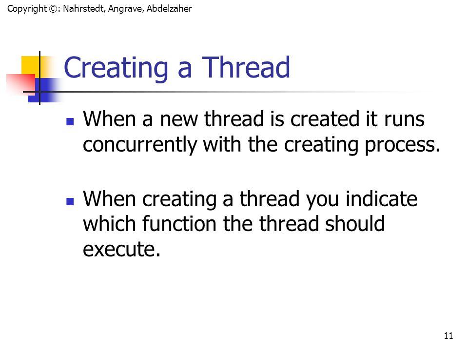 Copyright ©: Nahrstedt, Angrave, Abdelzaher 10 Pthread Operations (review) POSIX functiondescription pthread_cancel terminate another thread pthread_c