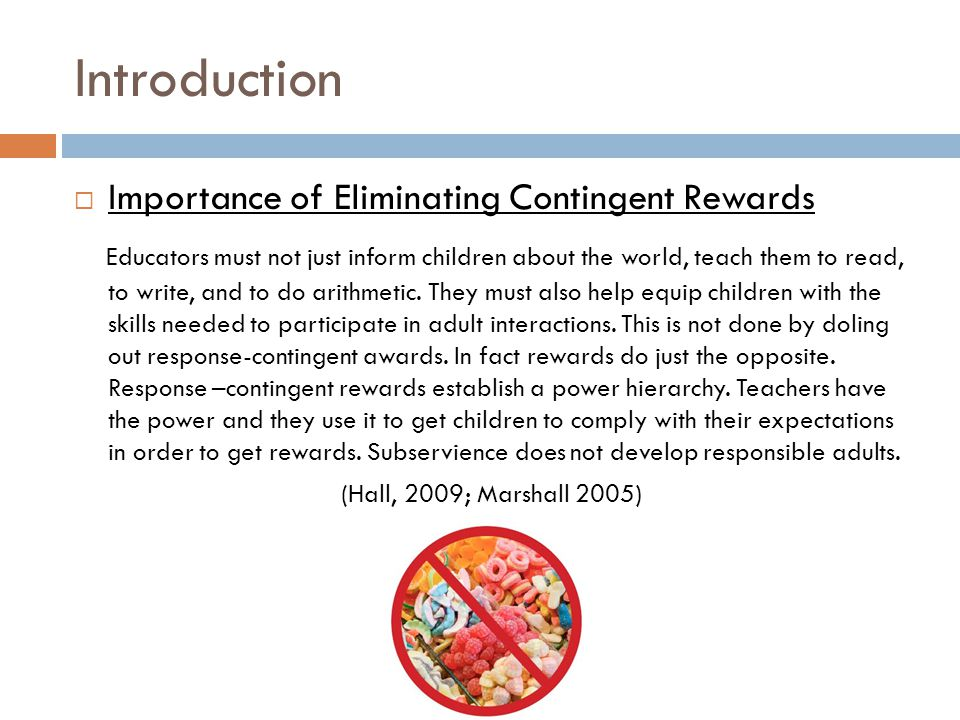 Introduction  Importance of Eliminating Contingent Rewards Educators must not just inform children about the world, teach them to read, to write, and