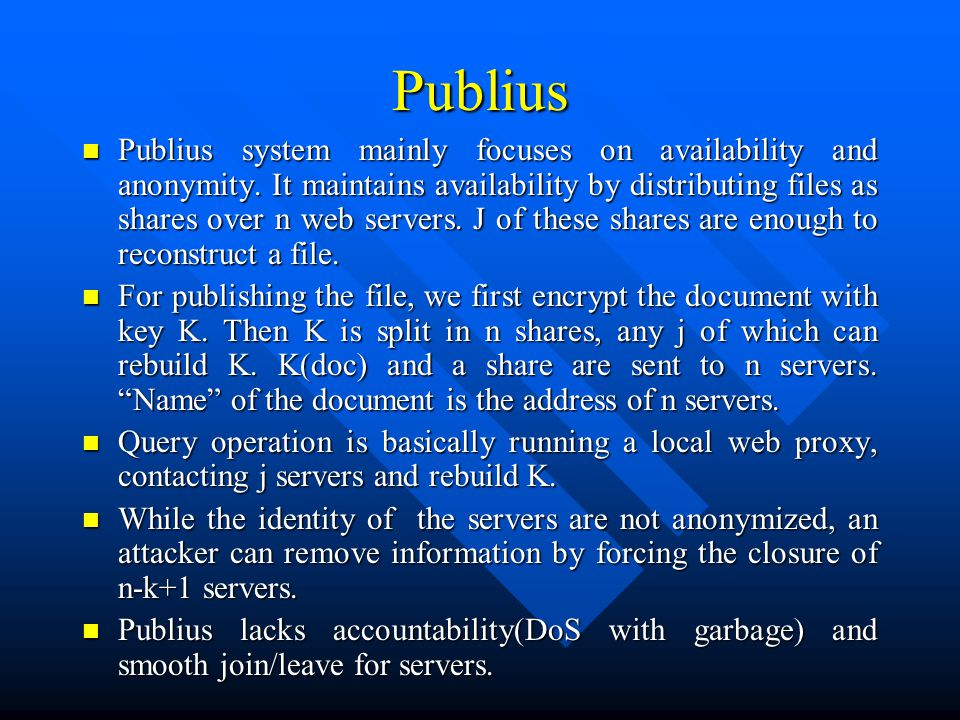 Publius Publius system mainly focuses on availability and anonymity.