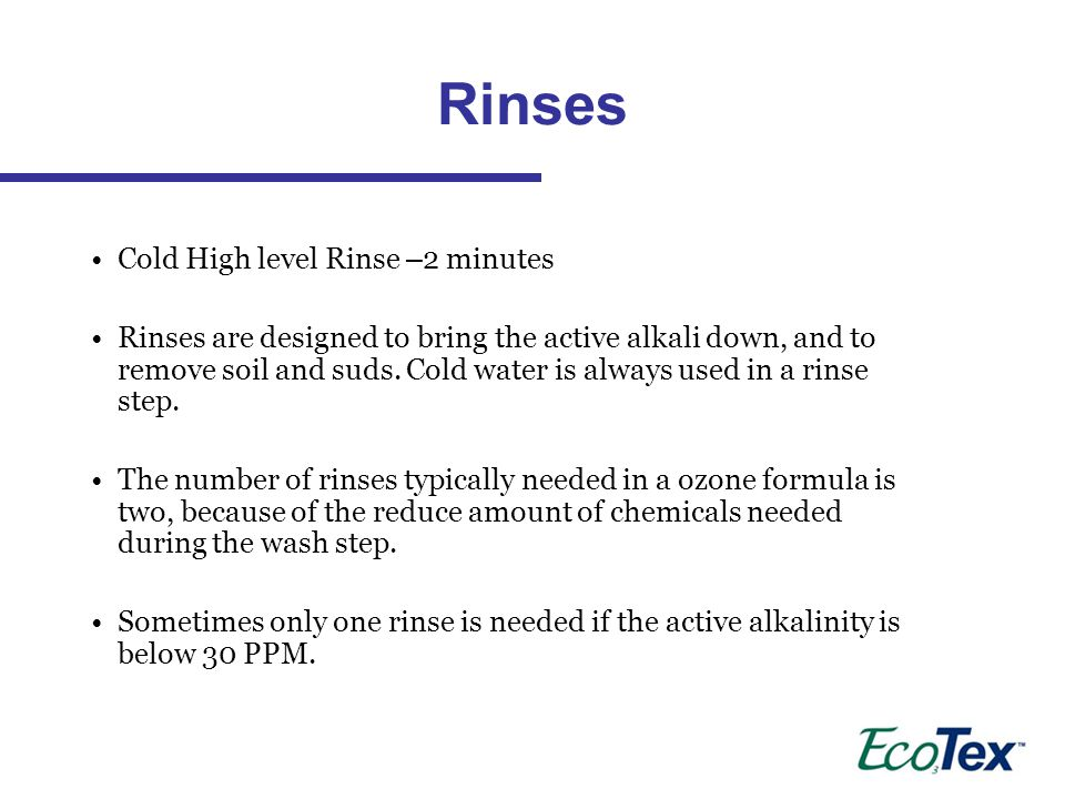Cold High level Rinse – 2 minutes Rinses are designed to bring the active alkali down, and to remove soil and suds.
