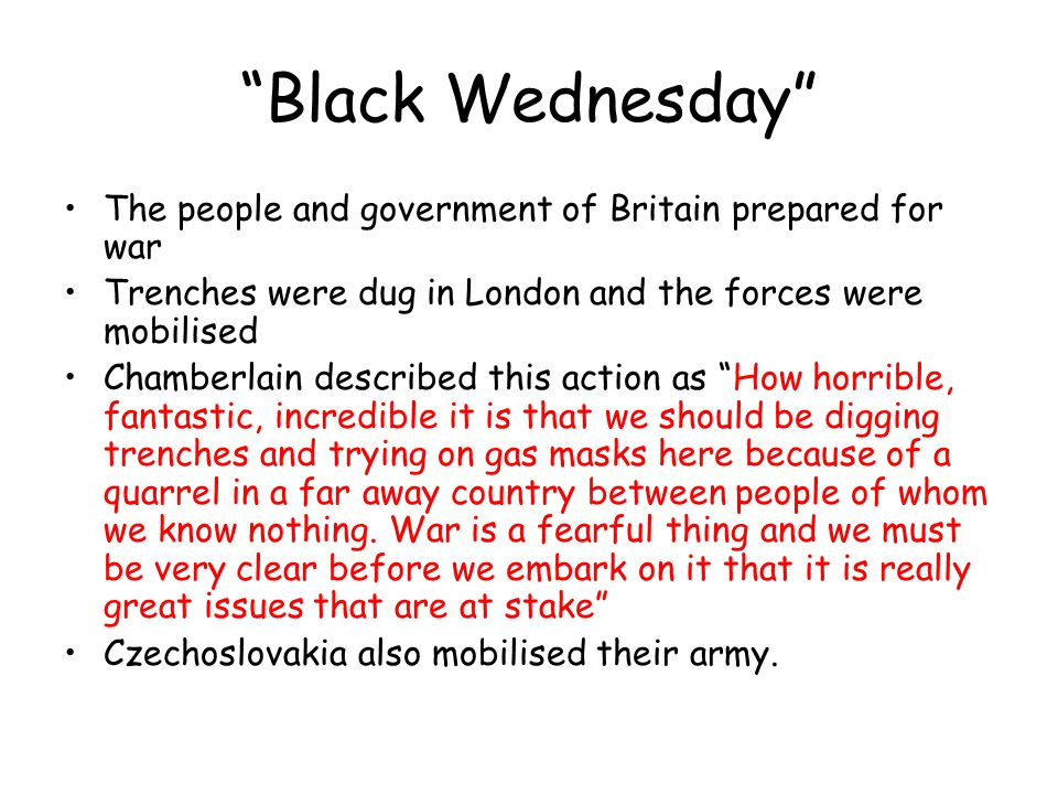 """Black Wednesday"" The people and government of Britain prepared for war Trenches were dug in London and the forces were mobilised Chamberlain describe"