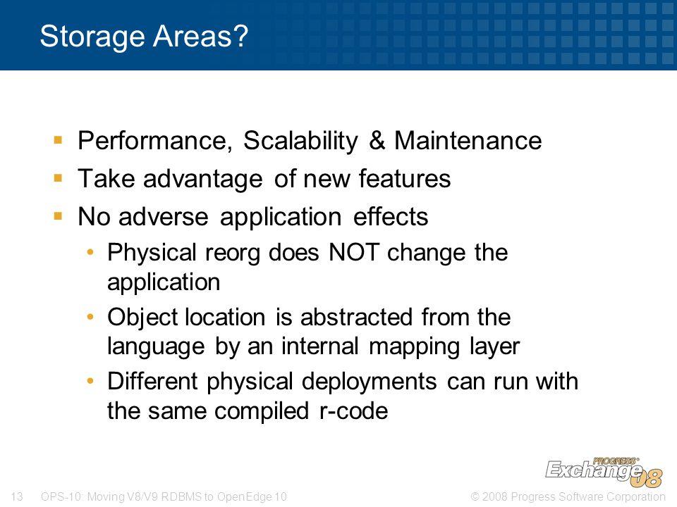 © 2008 Progress Software Corporation13 OPS-10: Moving V8/V9 RDBMS to OpenEdge 10 Storage Areas?  Performance, Scalability & Maintenance  Take advant