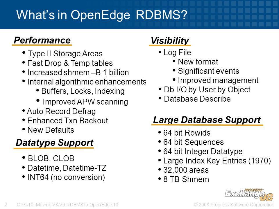© 2008 Progress Software Corporation2 OPS-10: Moving V8/V9 RDBMS to OpenEdge 10 What's in OpenEdge RDBMS? BLOB, CLOB Datetime, Datetime-TZ INT64 (no c