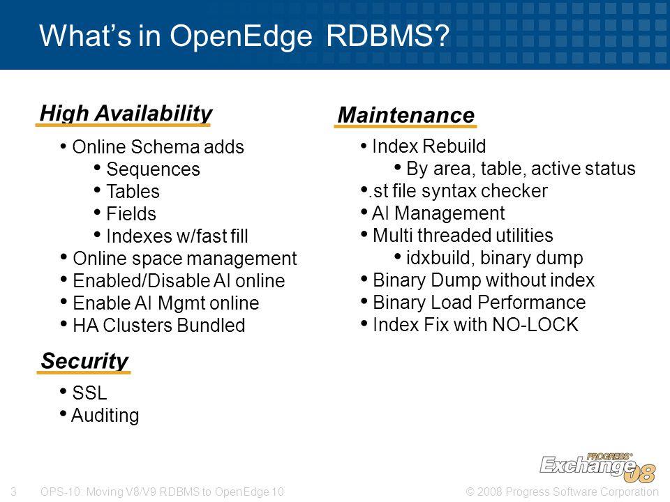 © 2008 Progress Software Corporation3 OPS-10: Moving V8/V9 RDBMS to OpenEdge 10 What's in OpenEdge RDBMS.