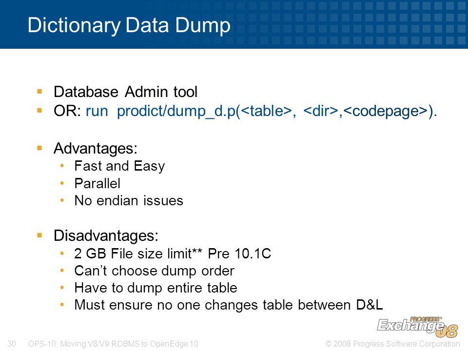 © 2008 Progress Software Corporation30 OPS-10: Moving V8/V9 RDBMS to OpenEdge 10 Dictionary Data Dump  Database Admin tool  OR: run prodict/dump_d.p