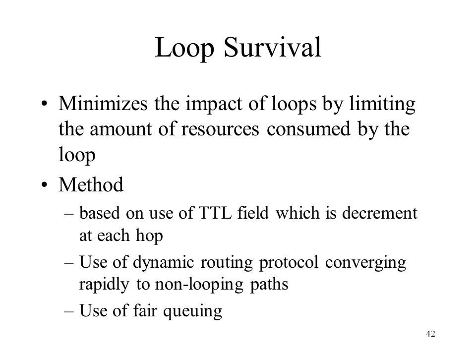 41 Loops and Loop Handling Routing protocols used in conjunction with MPLS are based on distributed computation which may contain loops Loops handling