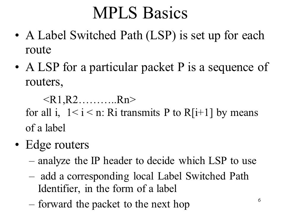 36 Label Stack Multiple labels are carried in data packets –e.g.