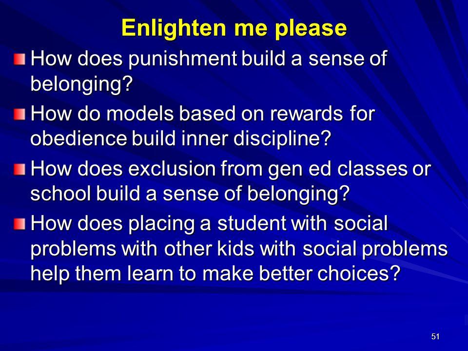 51 Enlighten me please How does punishment build a sense of belonging.