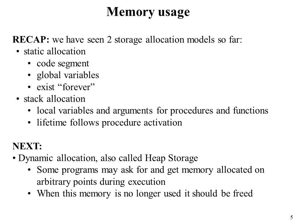 6 Heap Storage Memory allocation under explicit programmatic control –C malloc, C++ / Pascal / Java / C# new operation.