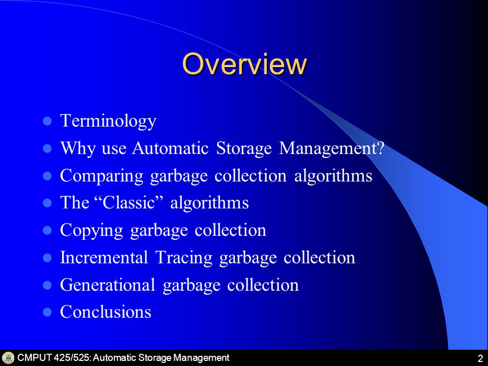 CMPUT 425/525: Automatic Storage Management 2 Overview Terminology Why use Automatic Storage Management.
