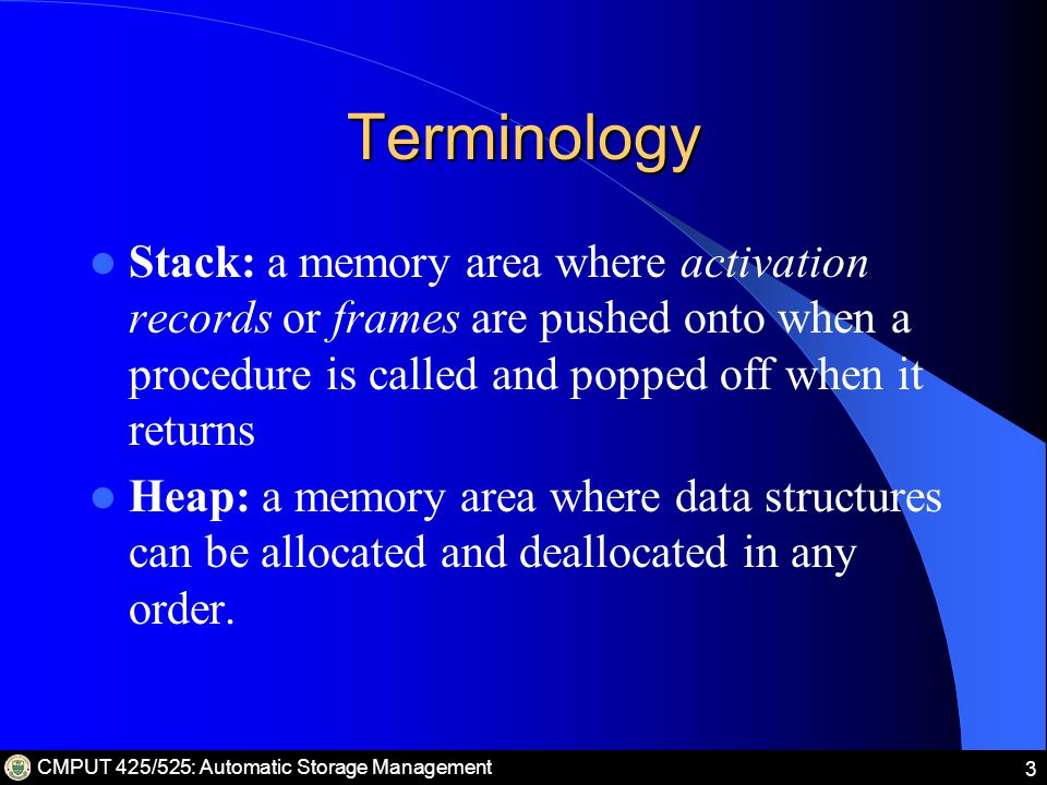CMPUT 425/525: Automatic Storage Management 4 Terminology (Continued) Roots: values that a program can manipulate directly (i.e.