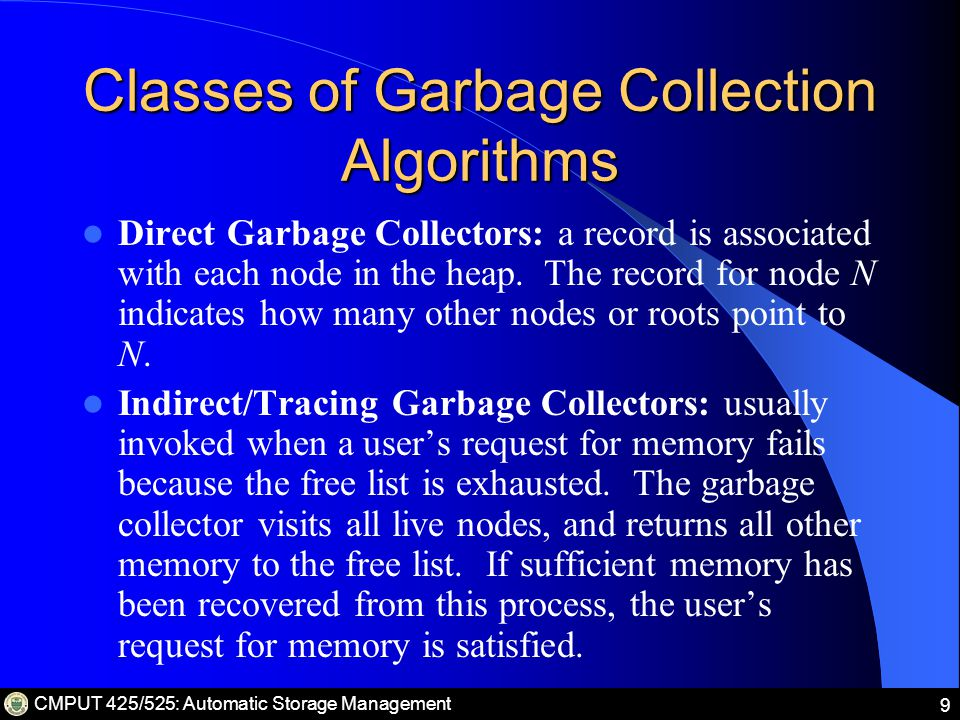 CMPUT 425/525: Automatic Storage Management 90 Generational Garbage Collection: Inter-generational Pointers (Continued) Entry Table: Advantages – When a younger generation is collected, only the entry table for that generation needs to be scanned.