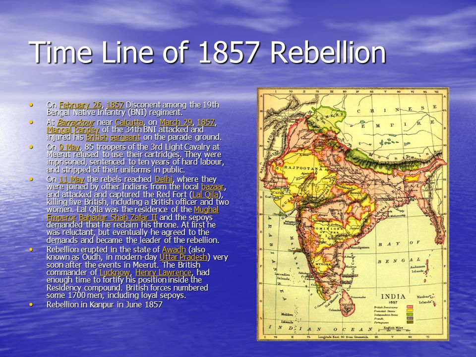 Time Line of 1857 Rebellion On February 26, 1857 Disconent among the 19th Bengal Native Infantry (BNI) regiment.