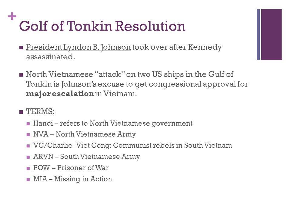 """+ Golf of Tonkin Resolution President Lyndon B. Johnson took over after Kennedy assassinated. North Vietnamese """"attack"""" on two US ships in the Gulf of"""