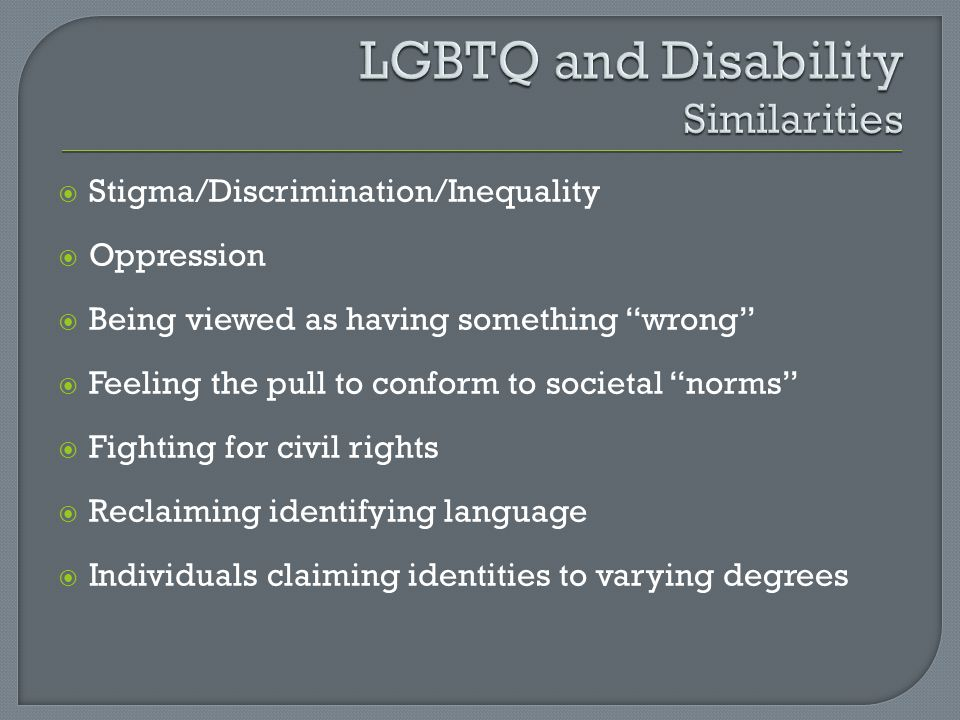  Stigma/Discrimination/Inequality  Oppression  Being viewed as having something wrong  Feeling the pull to conform to societal norms  Fighting for civil rights  Reclaiming identifying language  Individuals claiming identities to varying degrees