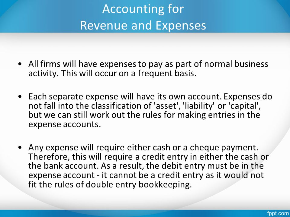 Accounting for Revenue and Expenses All firms will have expenses to pay as part of normal business activity. This will occur on a frequent basis. Each