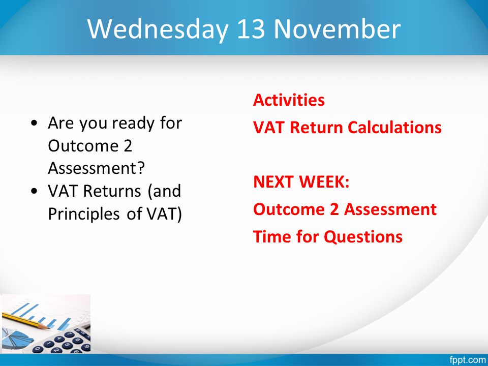 Wednesday 13 November Are you ready for Outcome 2 Assessment.