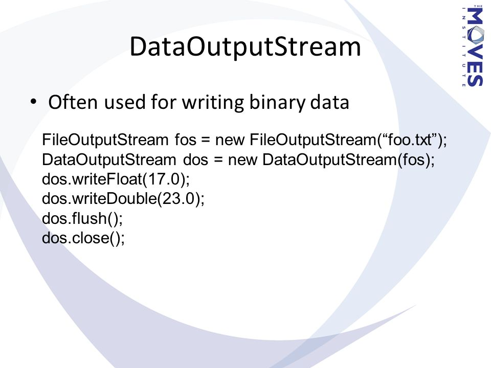 "DataOutputStream Often used for writing binary data FileOutputStream fos = new FileOutputStream(""foo.txt""); DataOutputStream dos = new DataOutputStrea"