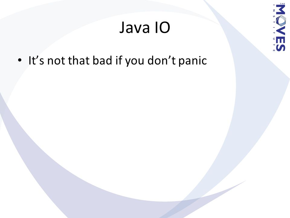 Java IO It's not that bad if you don't panic