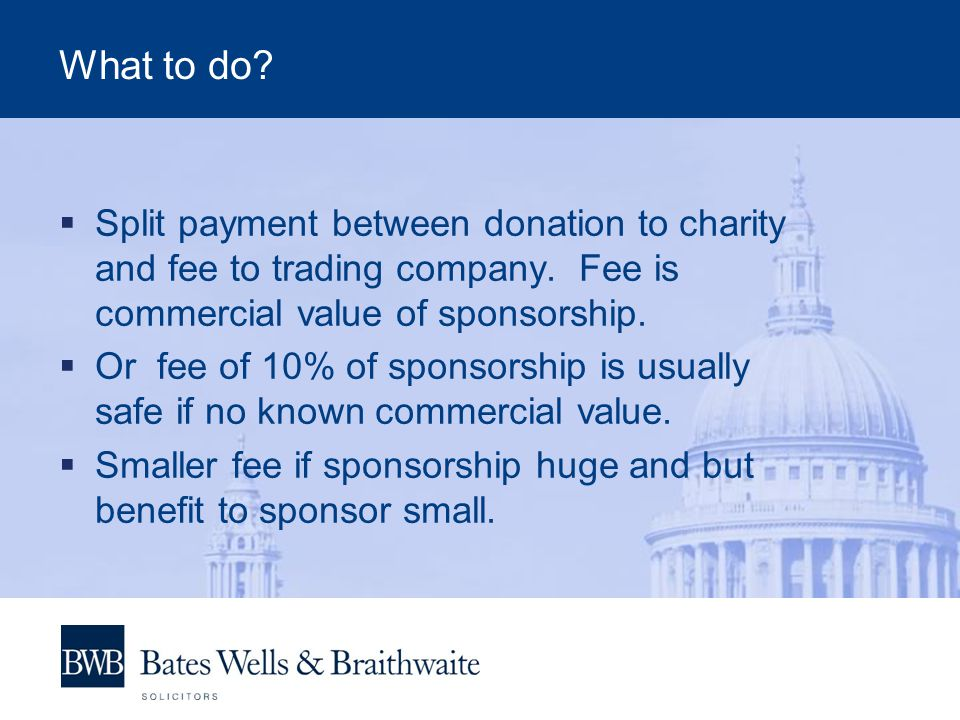 What to do?  Split payment between donation to charity and fee to trading company. Fee is commercial value of sponsorship.  Or fee of 10% of sponsor