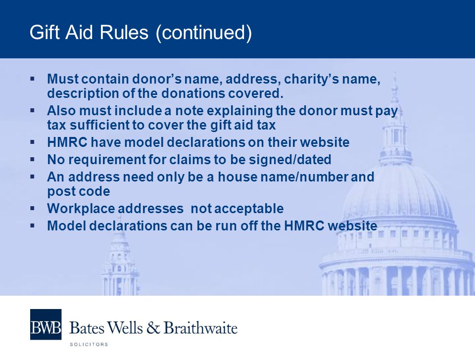Gift Aid Rules (continued)  Must contain donor's name, address, charity's name, description of the donations covered.  Also must include a note expl