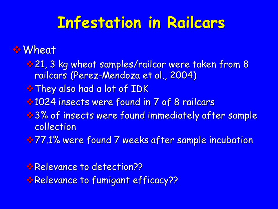 Take Home Points  Be a truck, railcar, bin, or elevator silo  Take more samples than fewer samples  More than 10 and less than 30  Information from sampling can be used in 2 computer programs (SGA and SGA Pro) to make pest management decisions  Without proper detection and monitoring of insects you will treating more number of times than needed or fail to treat when you really need to!