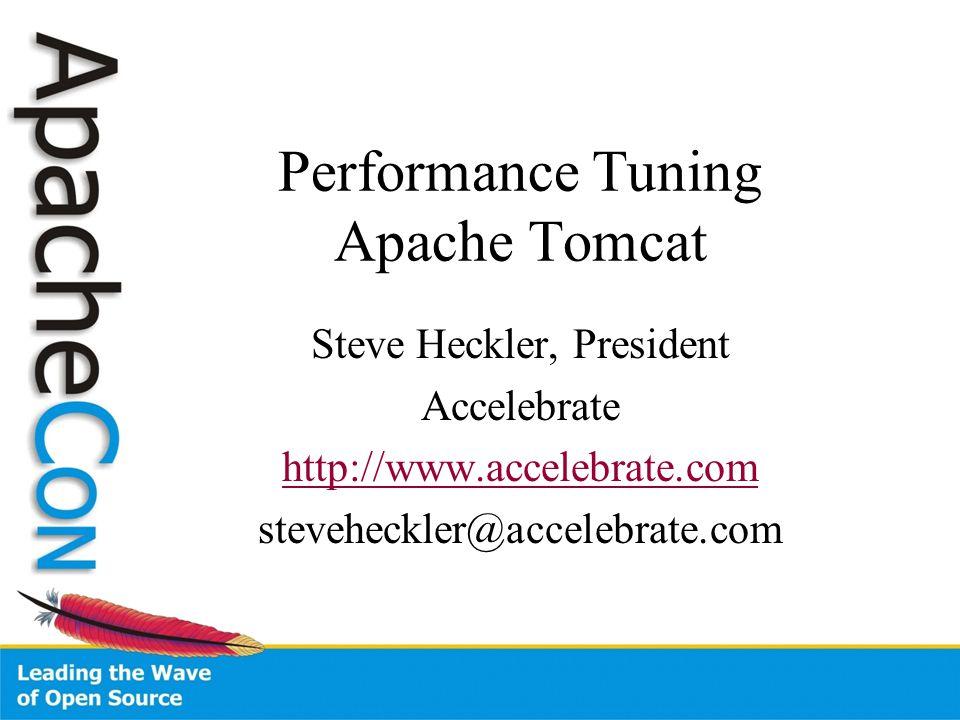 Performance Tuning Apache Tomcat Steve Heckler, President Accelebrate http://www.accelebrate.com steveheckler@accelebrate.com