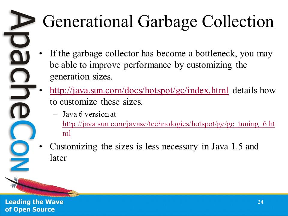 24 Generational Garbage Collection If the garbage collector has become a bottleneck, you may be able to improve performance by customizing the generation sizes.