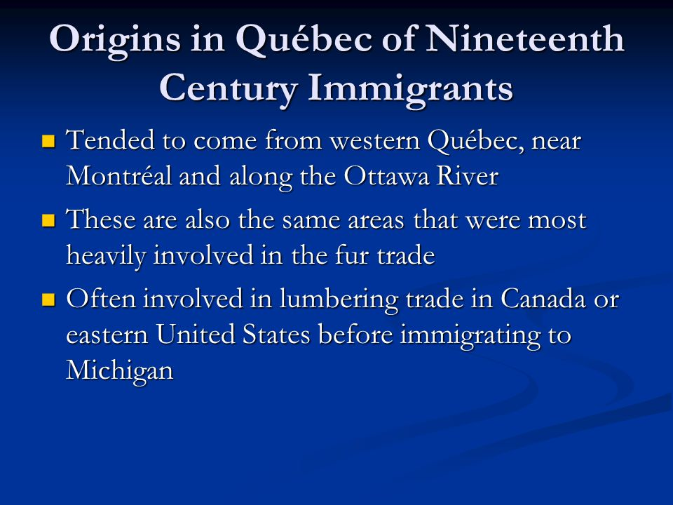 Origins in Québec of Nineteenth Century Immigrants Tended to come from western Québec, near Montréal and along the Ottawa River Tended to come from we