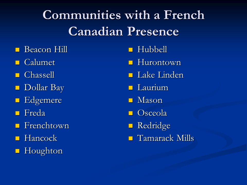 Communities with a French Canadian Presence Beacon Hill Beacon Hill Calumet Calumet Chassell Chassell Dollar Bay Dollar Bay Edgemere Edgemere Freda Fr