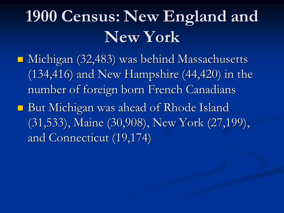 1900 Census: New England and New York Michigan (32,483) was behind Massachusetts (134,416) and New Hampshire (44,420) in the number of foreign born Fr