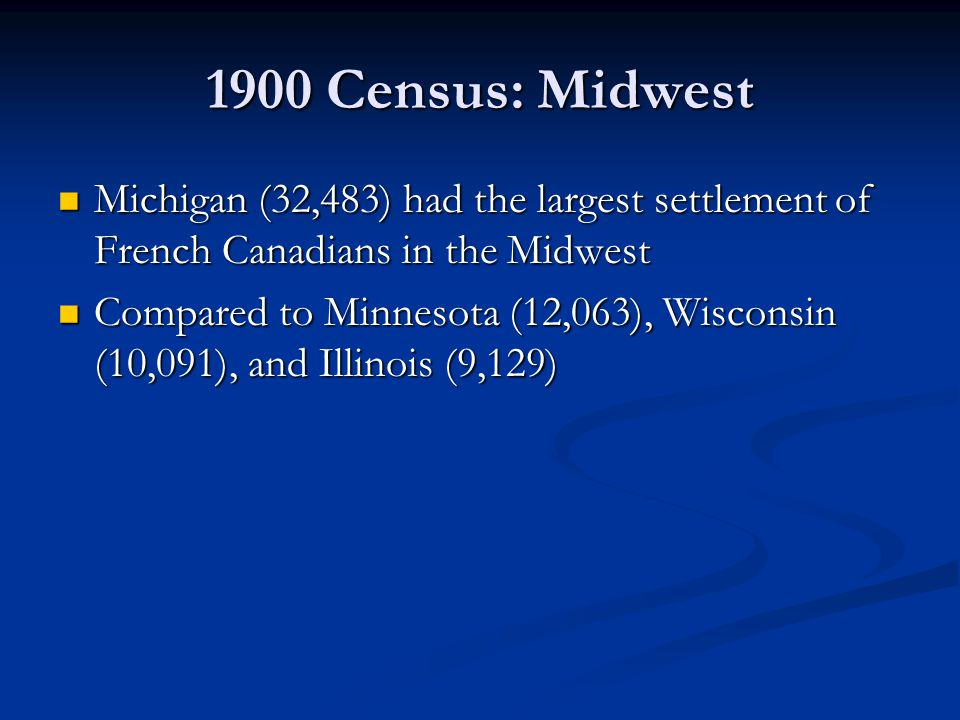 1900 Census: Midwest Michigan (32,483) had the largest settlement of French Canadians in the Midwest Michigan (32,483) had the largest settlement of F