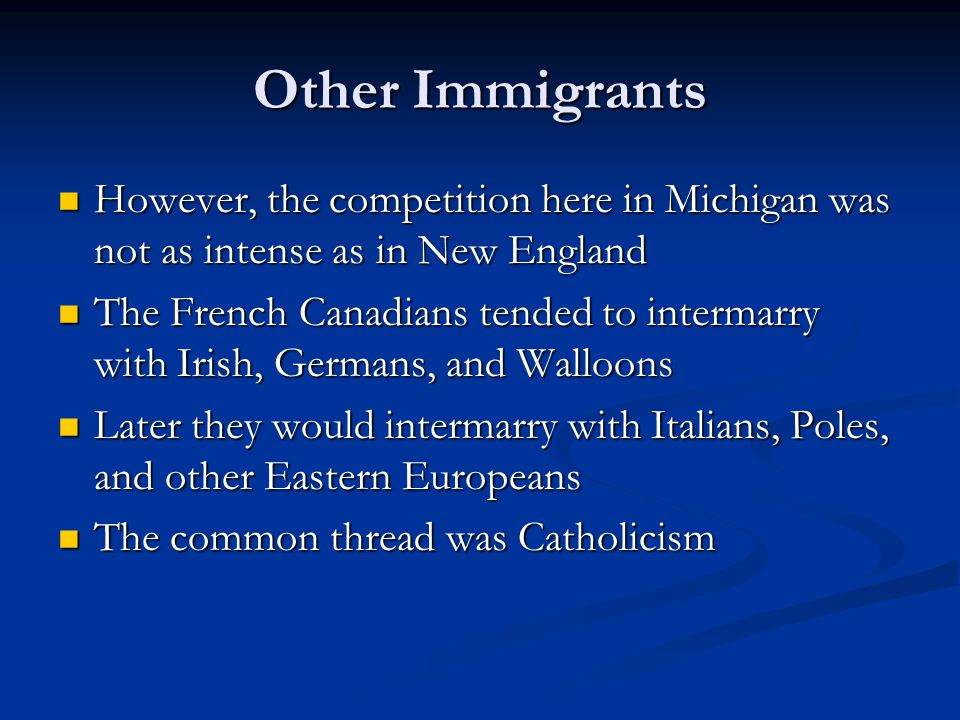 Other Immigrants However, the competition here in Michigan was not as intense as in New England However, the competition here in Michigan was not as i