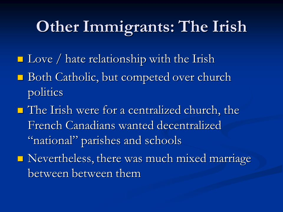 Other Immigrants: The Irish Love / hate relationship with the Irish Love / hate relationship with the Irish Both Catholic, but competed over church po