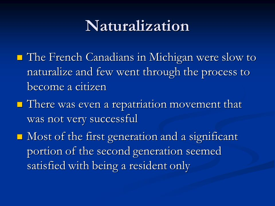 Naturalization The French Canadians in Michigan were slow to naturalize and few went through the process to become a citizen The French Canadians in M