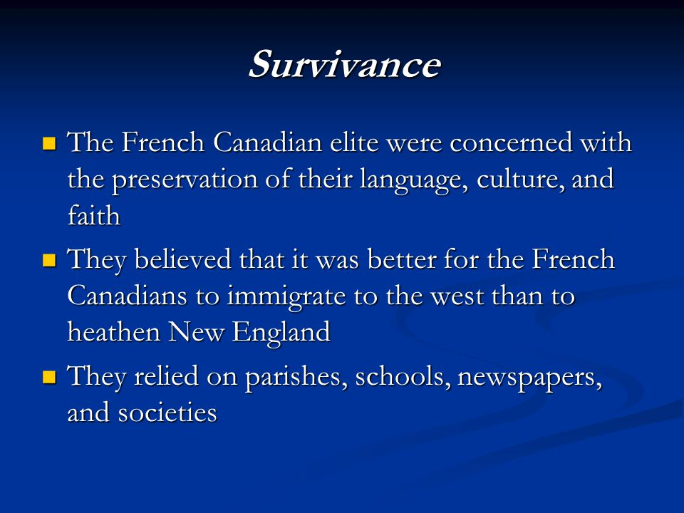 Survivance The French Canadian elite were concerned with the preservation of their language, culture, and faith The French Canadian elite were concern