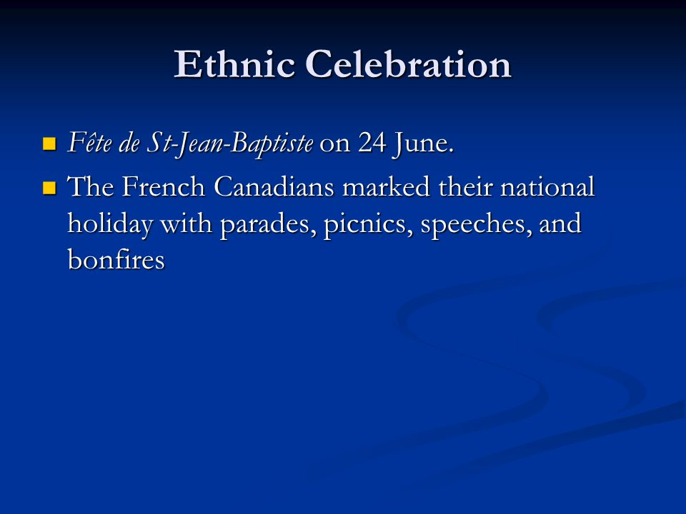 Ethnic Celebration Fête de St-Jean-Baptiste on 24 June. Fête de St-Jean-Baptiste on 24 June. The French Canadians marked their national holiday with p