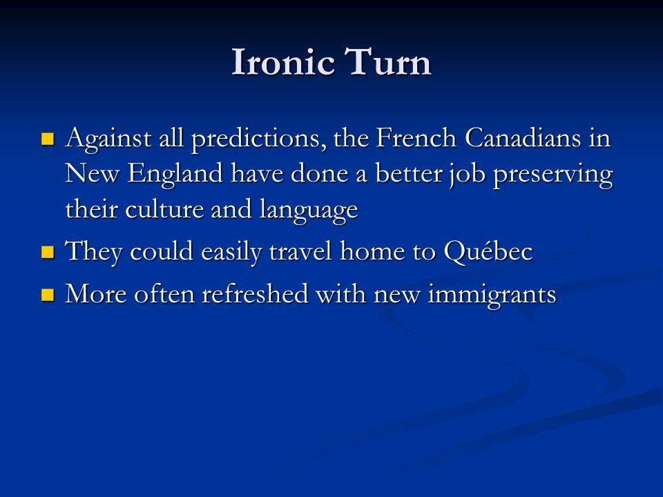 Ironic Turn Against all predictions, the French Canadians in New England have done a better job preserving their culture and language Against all pred