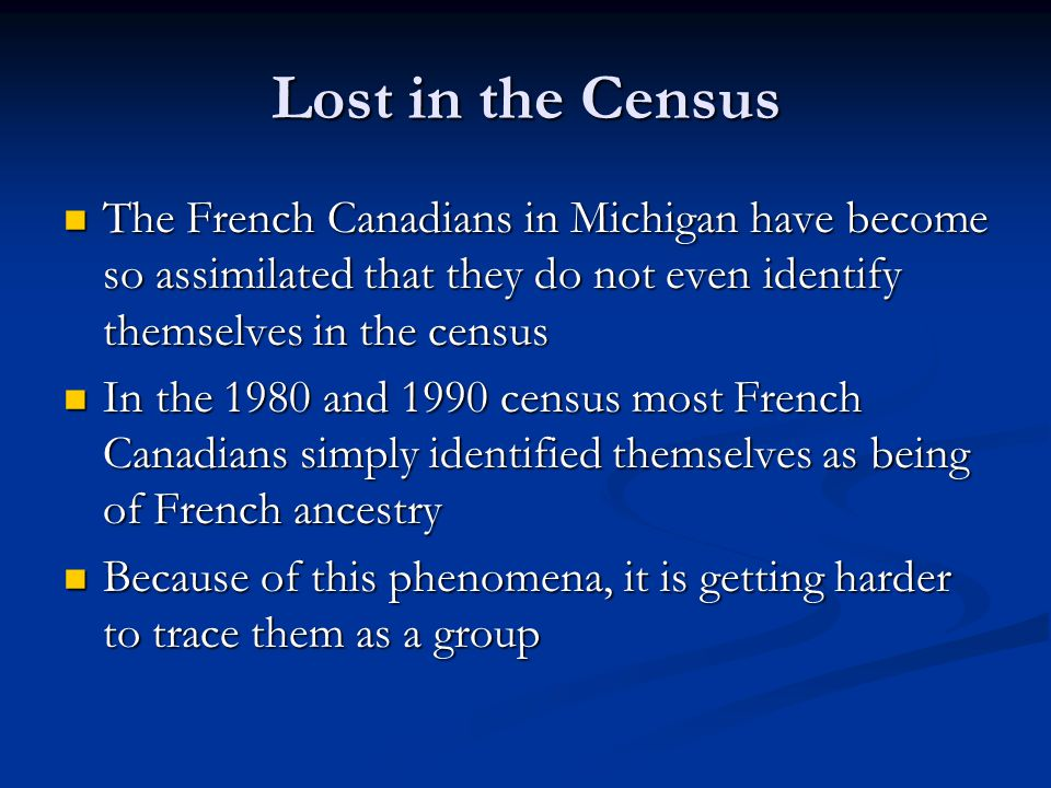 Lost in the Census The French Canadians in Michigan have become so assimilated that they do not even identify themselves in the census The French Cana