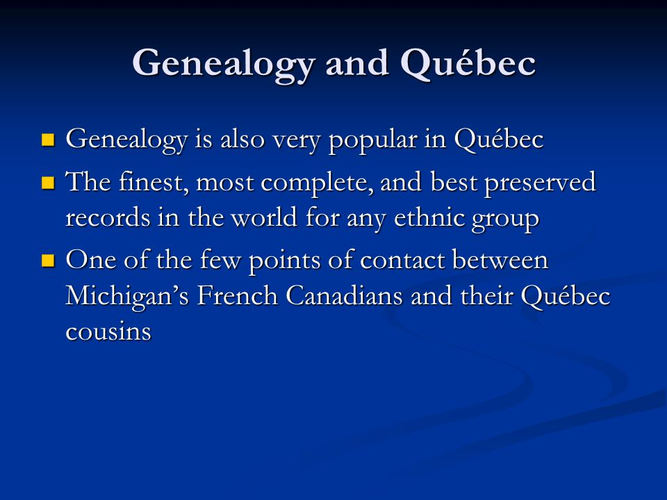 Genealogy and Québec Genealogy is also very popular in Québec Genealogy is also very popular in Québec The finest, most complete, and best preserved r