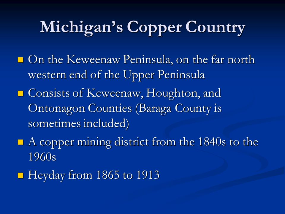 Michigan's Copper Country On the Keweenaw Peninsula, on the far north western end of the Upper Peninsula On the Keweenaw Peninsula, on the far north w