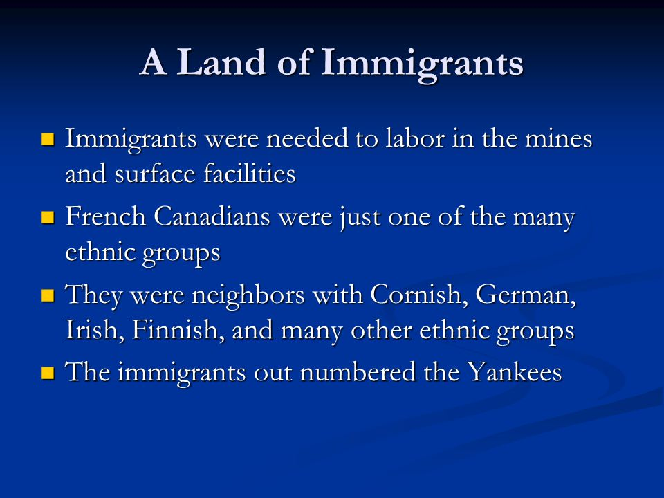 A Land of Immigrants Immigrants were needed to labor in the mines and surface facilities Immigrants were needed to labor in the mines and surface faci