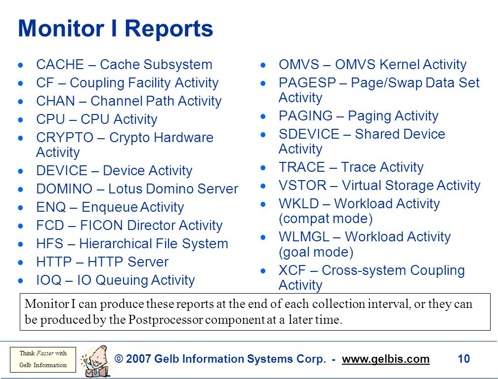 © 2007 Gelb Information Systems Corp. - www.gelbis.com 10 Think Faster with Gelb Information Monitor I Reports  CACHE – Cache Subsystem  CF – Coupli